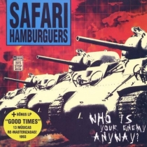 Safari Hamburguers - Who is Your Enemy Anyway? / Good Times